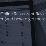 Why Online Restaurant Reviews Matter (and how to get more)