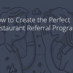 How to Generate the Perfect Restaurant Referral Program