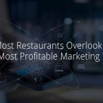 Why Most Restaurants Overlook Their Most Profitable Marketing Tool